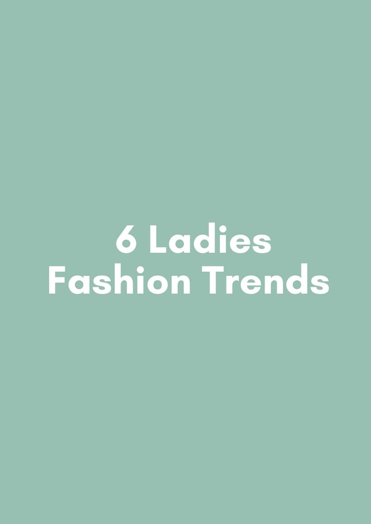 (Updated) Affordable 6 Ladies Fashion Trends of 2020