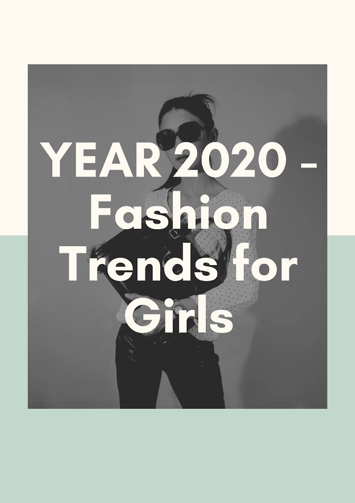 These are just predictions and probably they will dominate in 2020. You can pick what is pleasing and affordable to you. Check all Fashion Trends for Girls in 2020.