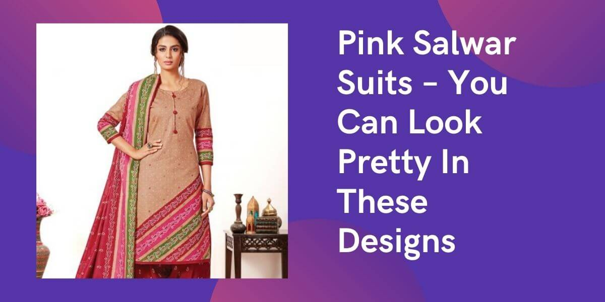 Pink Salwar Suits – You Can Look Pretty In These Designs